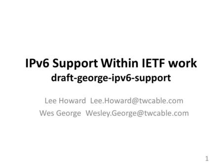 IPv6 Support Within IETF work draft-george-ipv6-support Lee Howard Wes George 1.
