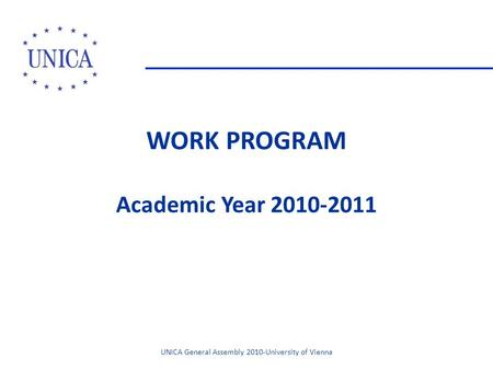 WORK PROGRAM Academic Year 2010-2011 UNICA General Assembly 2010-University of Vienna.