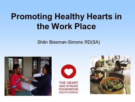 Promoting Healthy Hearts in the Work Place Shân Biesman-Simons RD(SA)