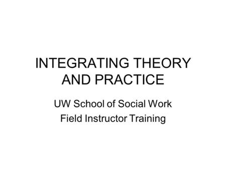 INTEGRATING THEORY AND PRACTICE