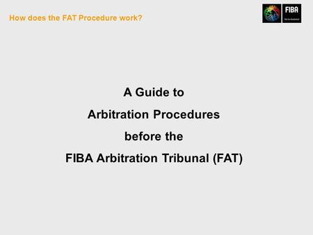 How does the FAT Procedure work? A Guide to Arbitration Procedures before the FIBA Arbitration Tribunal (FAT)