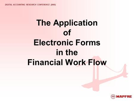 DIGITAL ACCOUNTING RESEARCH CONFERENCE (2005) The Application of Electronic Forms in the Financial Work Flow.