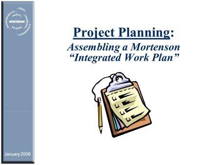 "Project Planning: Assembling a Mortenson ""Integrated Work Plan"""