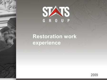 2009 Restoration work experience. Development of STATS grupa Incorporated in 1993 Initial field of activity – construction works Presently involves 10.