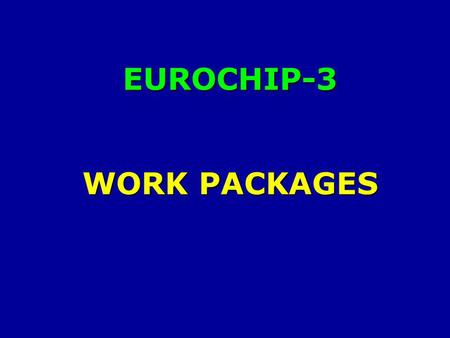 EUROCHIP-3 WORK PACKAGES. MAIN WORK PACKAGES of EUROCHIP-3 Ahti Anttila Adherence to cervical screening in 5 Eastern EU countries Renée Otter Population-based.