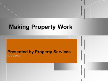 Making Property Work Presented by Property Services R.R. Banks.