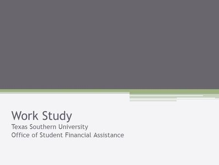 Work Study Texas Southern University Office of Student Financial Assistance.