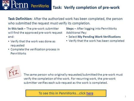 Task: Verify completion of pre-work To see this in PennWorks...click herehere Task Definition: After the authorized work has been completed, the person.