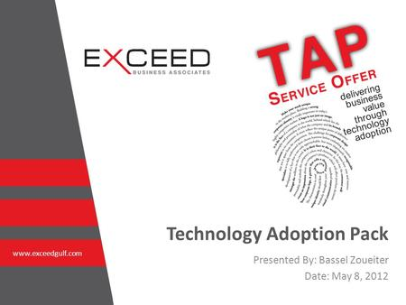 Technology Adoption Pack www.exceedgulf.com Presented By: Bassel Zoueiter Date: May 8, 2012.