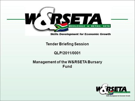 Tender Briefing Session QLP/2011/0001 Management of the W&RSETA Bursary Fund.