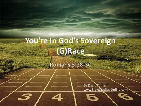 Romans 8:28-30 Youre In Gods Sovereign (G)Race By David Turner www.BibleStudies-Online.com.