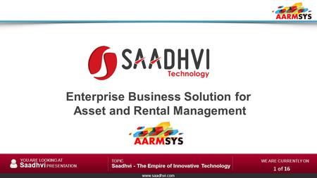 Www.saadhvi.com YOU ARE LOOKING AT Saadhvi PRESENTATION TOPIC Saadhvi - The Empire of Innovative Technology WE ARE CURRENTLY ON Enterprise Business Solution.