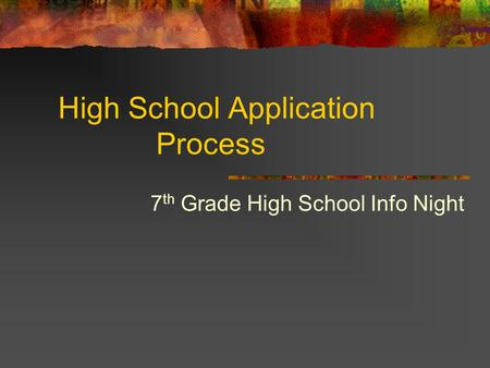 High School Application Process 7 th Grade High School Info Night.