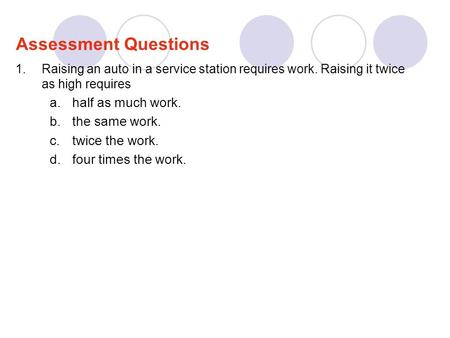 Assessment Questions half as much work. the same work. twice the work.