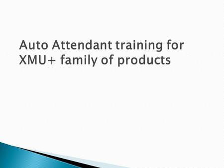 Auto Attendant training for XMU+ family of products.