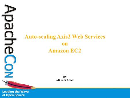 Auto-scaling Axis2 Web Services on Amazon EC2 By Afkham Azeez.
