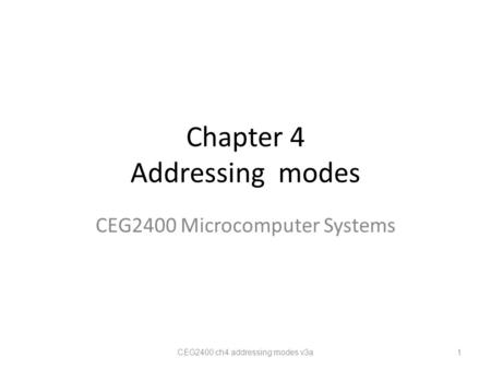 Chapter 4 Addressing modes CEG2400 Microcomputer Systems CEG2400 ch4 addressing modes v3a 1.