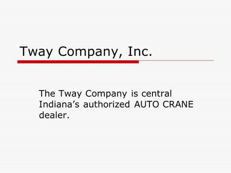 Tway Company, Inc. The Tway Company is central Indianas authorized AUTO CRANE dealer.