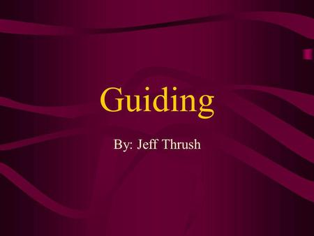 Guiding By: Jeff Thrush.