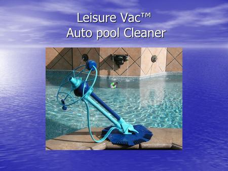 Leisure Vac Auto pool Cleaner. Trouble shooting Guide: Top Head Assembly Problem: Debris in the top head, causing cleaner to not work due to poor water.