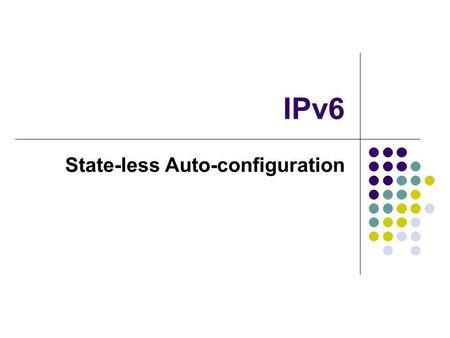 IPv6 State-less Auto-configuration. IPv6 Stateless Autoconfiguration2 Stateless Autoconfiguration Overview One of the most useful aspects of IPv6 is its.