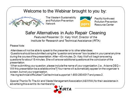 Welcome to the Webinar brought to you by: The Western Sustainability and Pollution Prevention Network Pacific Northwest Pollution Prevention Resource Center.