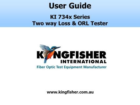 User Guide KI 734x Series Two way Loss & ORL Tester www.kingfisher.com.au.