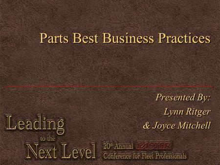Parts Best Business Practices Presented By: Lynn Ritger & Joyce Mitchell Presented By: Lynn Ritger & Joyce Mitchell.