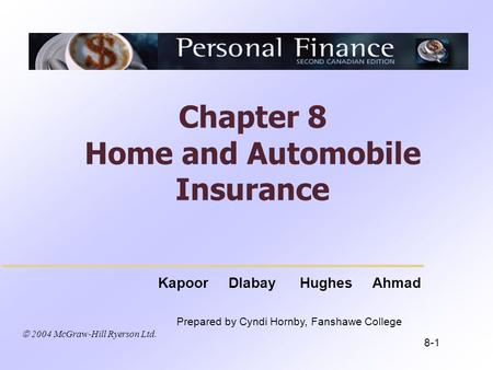 2004 McGraw-Hill Ryerson Ltd. Kapoor Dlabay Hughes Ahmad Prepared by Cyndi Hornby, Fanshawe College Chapter 8 Home and Automobile Insurance 8-1.