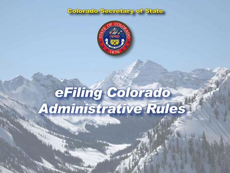 Colorado Secretary of State e-FILING COLORADO ADMINISTRATIVE RULES CODE OF COLORADO REGULATIONS ONLINE PORTAL FOR e-FILING AND RULE ACCESS Colorado Secretary.