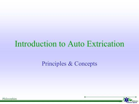Philosophies Introduction to Auto Extrication Principles & Concepts.
