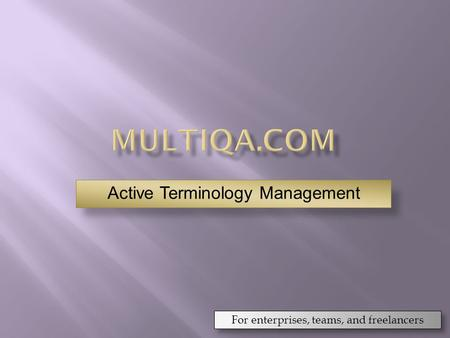 For enterprises, teams, and freelancers Active Terminology Management.