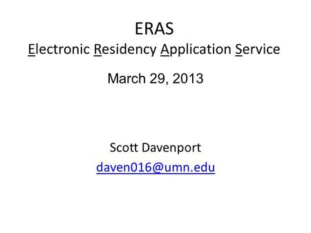 ERAS Electronic Residency Application Service Scott Davenport March 29, 2013.