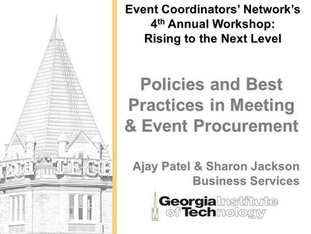 Event Coordinators Networks 4 th Annual Workshop: Rising to the Next Level Policies and Best Practices in Meeting & Event Procurement Ajay Patel & Sharon.