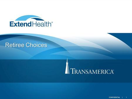 1CONFIDENTIAL | Retiree Choices. 2CONFIDENTIAL | What is changing and why? How this affects you Introducing Extend Health Medicare marketplace Going forward.