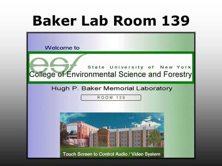 Baker Lab Room 139. Presentation Mode Select Select Mode For presentation Choices are: Auto Mode 1 Auto Mode 2 Auto Mode 3 Manual Mode Video Conference.