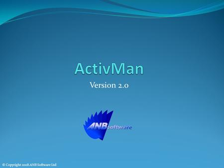 Version 2.0 © Copyright 2008 ANB Software Ltd. ActivMan 2.0 Scenarios Basic Features Templates Mass Manipulation Importing Auto Importing Extracting from.