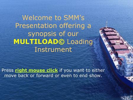 Welcome to SMMs Presentation offering a synopsis of our MULTILOAD© Loading Instrument Press right mouse click if you want to either move back or forward.