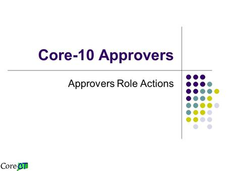 Core-10 Approvers Approvers Role Actions. Requisition Amount Approval ChartField Approval Purchasing Approval Purchase Order 2,500 10,000 1 Mil. Over.