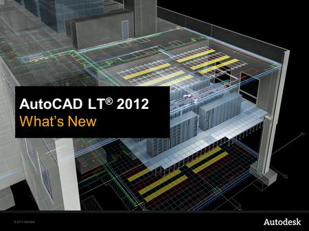 © 2011 Autodesk AutoCAD LT ® 2012 Whats New. © 2011 Autodesk AutoCAD LT 2012 | Experience Productivity With AutoCAD LT ® 2012 software, incremental improvements.