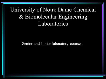 University of Notre Dame Chemical & Biomolecular Engineering Laboratories Senior and Junior laboratory courses.
