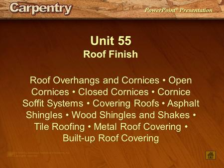 Unit 55 Roof Finish Roof Overhangs and Cornices • Open Cornices • Closed Cornices • Cornice Soffit Systems • Covering Roofs • Asphalt Shingles • Wood Shingles.