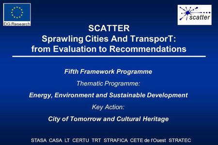 SCATTER Sprawling Cities And TransporT: from Evaluation to Recommendations Fifth Framework Programme Thematic Programme: Energy, Environment and Sustainable.