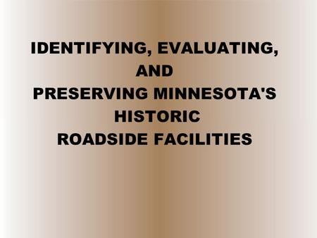 IDENTIFYING, EVALUATING, AND PRESERVING MINNESOTA'S HISTORIC ROADSIDE FACILITIES.