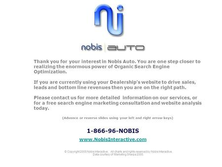 Thank you for your interest in Nobis Auto. You are one step closer to realizing the enormous power of Organic Search Engine Optimization. If you are currently.
