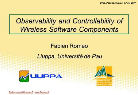 DAIS, Paphos, Cyprus, 6 June 2007 Observability and Controllability of Wireless Software Components Fabien Romeo.