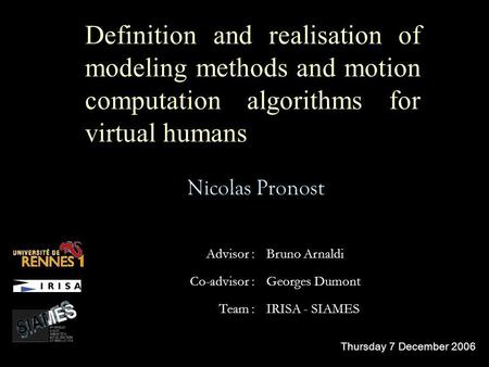 <strong>Definition</strong> and realisation of modeling methods and motion computation algorithms for virtual humans Nicolas Pronost Advisor :Bruno Arnaldi Co-advisor :Georges.