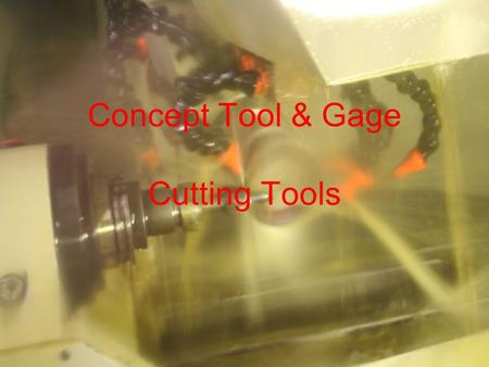Concept Tool & Gage Cutting Tools. 1979 Concept Tool and Gage has evolved over the last 29 years with the cutting tool industry. In 1979, we started with.
