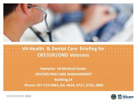 VA Health & Dental Care Briefing for OEF/OIF/OND Veterans Hampton VA Medical Center OEF/OIF/OND CARE MANAGEMENT Building 14 Phone: 757-722-9961, Ext. 4426,