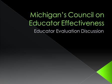 Discuss the charge of the Michigan Council for Educator Effectiveness (MCEE) Summarize the MCEE Interim Report Provide an Overview of the Pilot.
